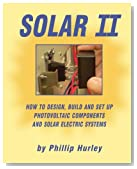 Solar II: How to Design, Build and Set Up Photovoltaic Components and Solar Electric Systems