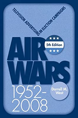 Air Wars: Television Advertising in Election Campaigns, 1952-2008