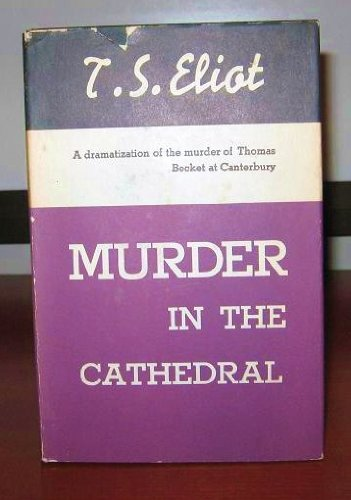 murder in the cathedral by t s eliot essay When t s eliot died, wrote robert giroux,  his best play, murder in the  cathedral, is noble in its theme and treatment, but lacks the natural  but, he  added, because eliot is first of all a critic, literary criticism is the field in which his .