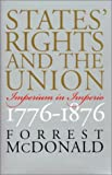 States' Rights and the Union: Imperium in Imperio, 1776-1876 (American Political Thought (University Press of Kansas)) (0700612270) by McDonald, Forrest