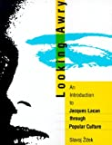 Looking Awry: An Introduction to Jacques Lacan through Popular Culture (October Books) (026274015X) by Slavoj Zizek