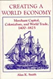 Creating a World Economy: Merchant Capital, Colonialism, and World Trade, 1400-1825 (0813311098) by Alan K. Smith