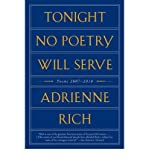 By Adrienne Rich Tonight No Poetry Will Serve: Poems 2007-2010 (1st Edition)