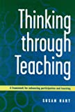 Thinking Through Teaching: A Framework for Enhancing Participation and Learning (185346628X) by Hart, Susan