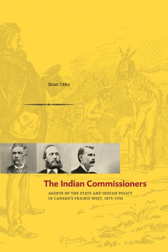 Indian Commissioners: Agents of the State and Indian Policy in Canada's Prairie West