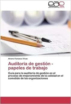 Auditoria De Gestion - Papeles De Trabajo: Guia Para La Auditoria De Gestion En El Proceso De Mejoramiento De La Calidad En El Cometido De Las Organizaciones (Spanish Edition)