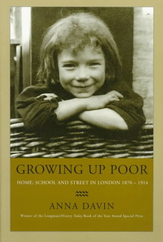 Growing Up Poor: Home, School and Street in London 1870-1914
