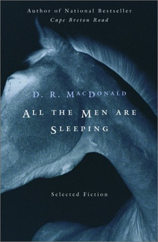 All the Men Are Sleeping: Stories, MacDonald, D.R.