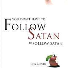 You Don't Have to Follow Satan to Follow Satan (       UNABRIDGED) by Don Glover Narrated by Mike Chrisman