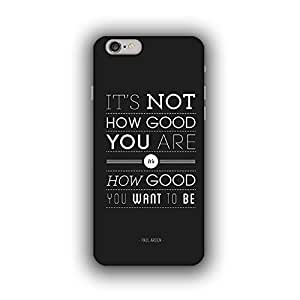 Caseque (Pro) It's Not How Good You are.. Back Cover for Apple iPhone 6 Plus