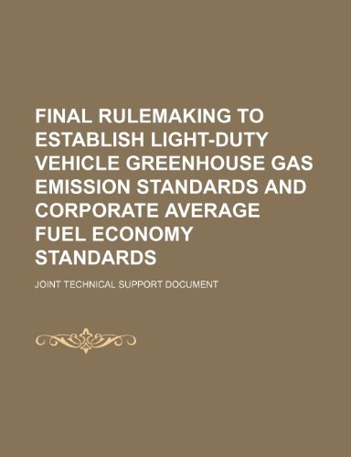 Final Rulemaking to Establish Light-Duty Vehicle Greenhouse Gas Emission Standards and Corporate Average Fuel Economy Standards: Joint Technical Support Document
