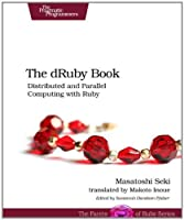 The dRuby Book: Distributed and Parallel Computing with Ruby ebook download