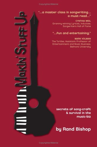 Makin' Stuff Up: Secrets of Song-Craft & Survival in the Music-Biz