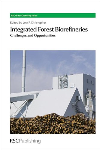 Integrated Forest Biorefineries: Challenges and Opportunities (RSC Green Chemistry)
