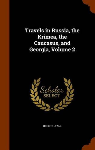 Travels in Russia, the Krimea, the Caucasus, and Georgia, Volume 2