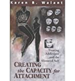 img - for [(Creating the Capacity for Attachment: Treating Addictions and the Alienated Self)] [Author: Karen B. Walant] published on (January, 2002) book / textbook / text book