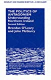 img - for The Politics of Antagonism: Understanding Northern Ireland (Conflict and Change in Britain: a New Audit) book / textbook / text book