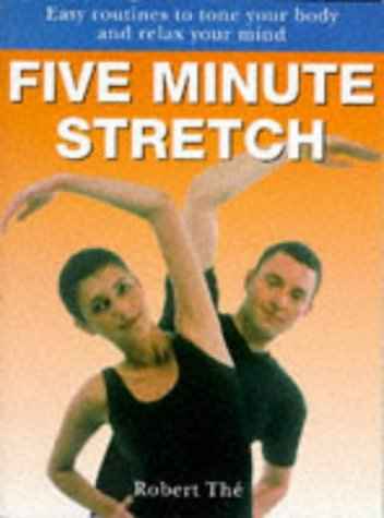 Five Minute Stretch: Easy Routines to Tone Your Body and Relax Your Mind