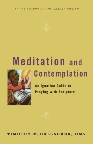 meditation-and-contemplation-an-ignatian-guide-to-praying-with-scripture-by-timothy-m-gallagher-omv-