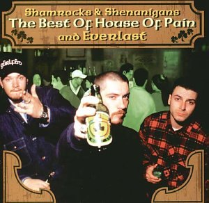 HOUSE OF PAIN - Shamrock & Shenanigans. Best of House of Pain & Everlast - Zortam Music