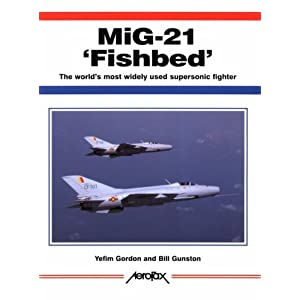MiG-21 'Fishbed': The World's Most Widely Used Supersonic Fighter (Aerofax) Yefim Gordon and Bill Gunston