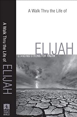 Walk Thru the Life of Elijah A: Standing Strong for Truth (Walk Thru the Bible Discussion Guides)