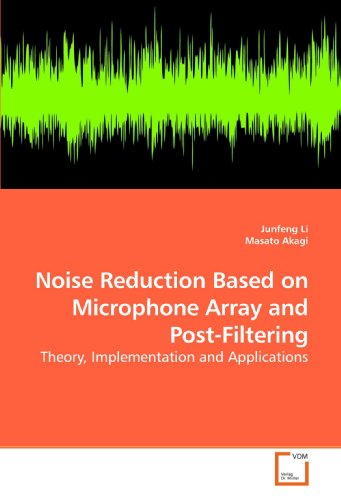 Noise Reduction Based On Microphone Array And Post-Filtering: Theory, Implementation And Applications