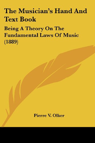 The Musician's Hand and Text Book: Being a Theory on the Fundamental Laws of Music (1889)
