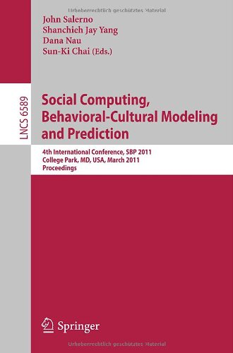 Social Computing, Behavioral-Cultural Modeling and Prediction: 4th International Conference, SBP 2011, College Park, MD, USA, March 29-31, 2011. Proceedings