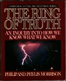 The ring of truth: An inquiry into how we know what we know. (0394556631) by Morrison, Philip and Phylis.