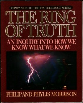 The Ring of Truth: An Inquiry into How We Know What We Know, PHILIP MORRISON