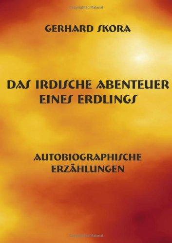 Das irdische Abenteuer eines Erdlings: Autobiographische Erzählungen