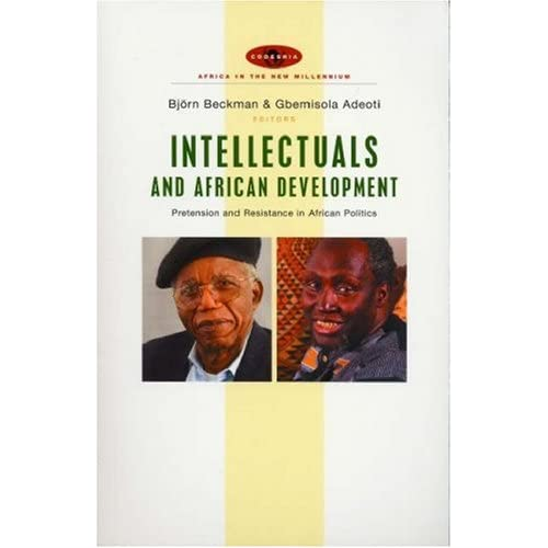 Intellectuals and African Development: Pretension and Resistance in African Politics
