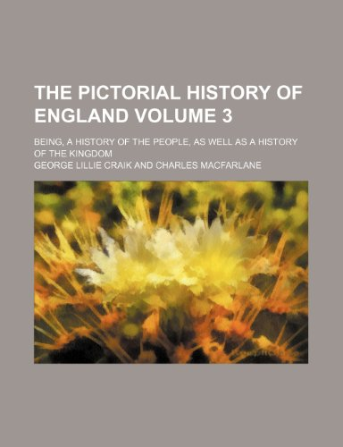 The pictorial history of England Volume 3; being, a history of the people, as well as a history of the kingdom