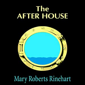 The After House: A Story of Love, Mystery, and a Private Yacht | [Mary Roberts Rinehart]