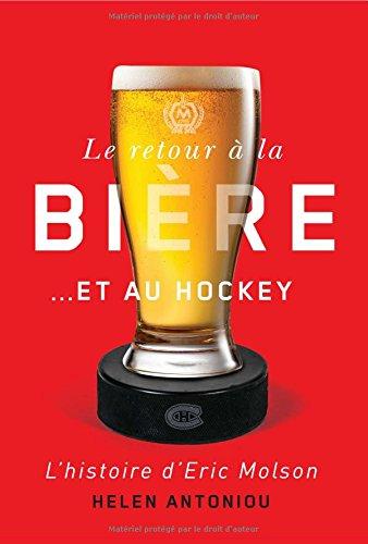 Le retour a la biere... et au hockey: L'histoire d'Eric Molson  [Antoniou, Helen] (Tapa Dura)