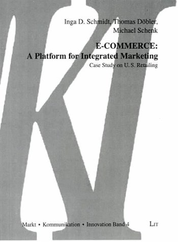 E-Commerce: A Platform for Integrated Marketing: Case Study on U.S. Retailing (Markt, Kommunikation, Innovation (MKI))
