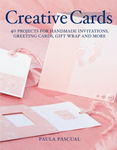 Creative Cards: 40 Projects for Handmade Invitations, Greeting Cards, Gift Wrap and More