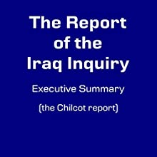 Iraq Inquiry Executive Summary: The Chilcot Report Audiobook by John Chilcot Narrated by Felbrigg Napoleon Herriot