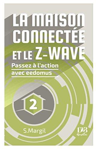 La maison connectée et le Z-Wave – Passez à l'action avec eedomus (French Edition)