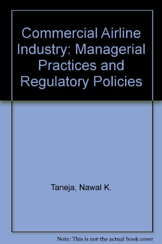 The Commercial Airline Industry: Managerial Practices and Regulatory Policies, Taneja, Nawal K.