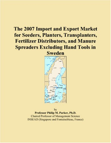 The 2007 Import and Export Market for Seeders, Planters, Transplanters, Fertilizer Distributors, and Manure Spreaders Excluding Hand Tools in Sweden