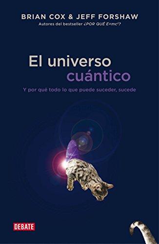 El universo cuántico: Y por qué todo lo que puede suceder, sucede