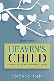 Heaven's Child, a mother's journey from heartbreak to healing, second edition