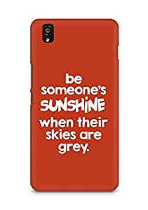 AMEZ be someone's sunshine when their skies are grey Back Cover For OnePlus X