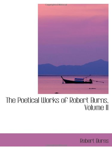 The Poetical Works of Robert Burns, Volume II