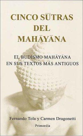 Cinco Sutras del Mahayana: El Budismo Mahayana En Sus Textos Mas Antiguos / Por Fernando Tola y Carmen Dragonetti (English and Spanish Edition)