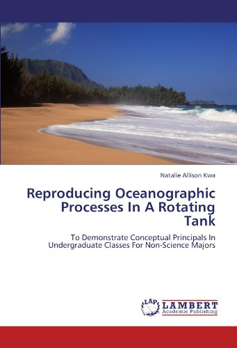 Reproducing Oceanographic Processes In A Rotating Tank: To Demonstrate Conceptual Principals In Undergraduate Classes For Non-Science Majors PDF