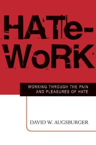 Hate-Work: Working Through the Pain and Pleasures of Hate, DAVID W. AUGSBURGER