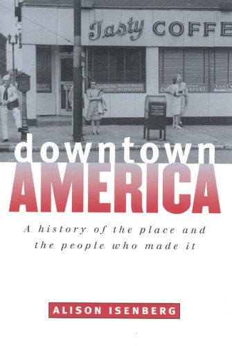 Downtown America: A History of the Place and the People...